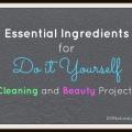 Les ingrédients essentiels pour le nettoyage et la beauté bricolage