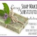 Substitutions amusant et facile pour la fabrication de savon à la maison